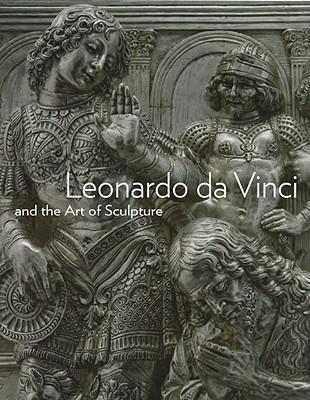 Leonardo Da Vinci and the Art of Sculpture By Radke, Gary M./ Kemp, Martin (CON)/ Marani, Pietro C. (CON)/ Bernardoni, Andrea (CON)/ Stine, Darin J. (CON)